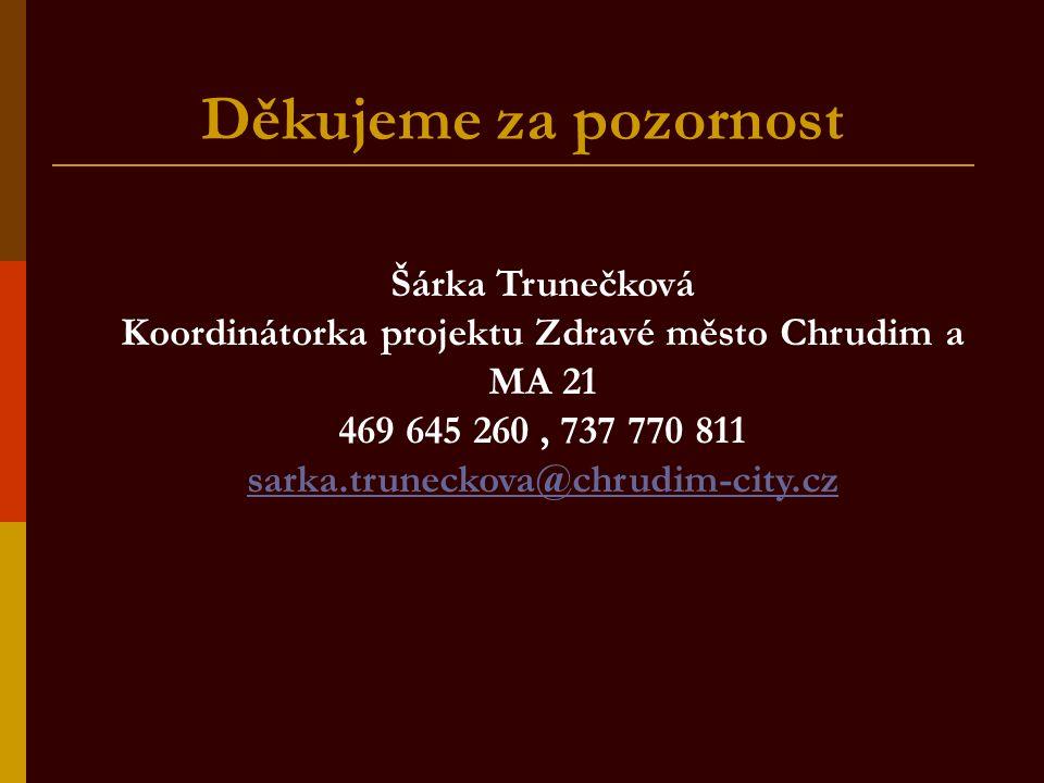 Děkujeme za pozornost Šárka Trunečková Koordinátorka projektu Zdravé město Chrudim a MA 21 469 645 260, 737 770 811 sarka.truneckova@chrudim-city.cz