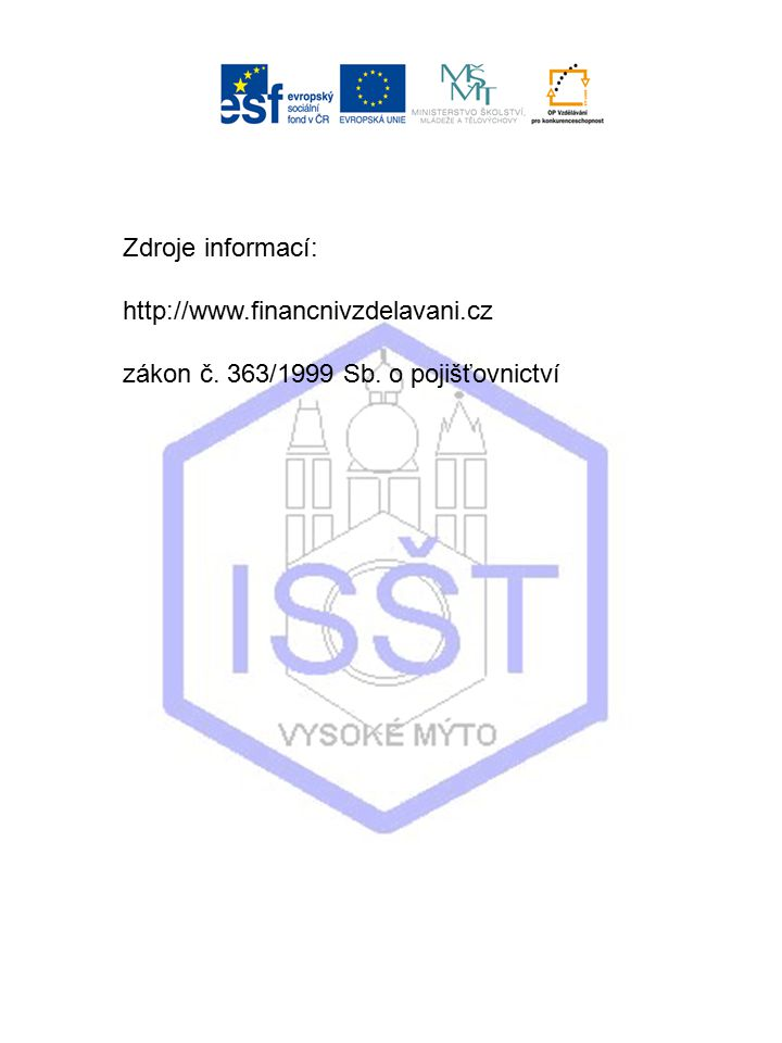 Zdroje informací: http://www.financnivzdelavani.cz zákon č. 363/1999 Sb. o pojišťovnictví