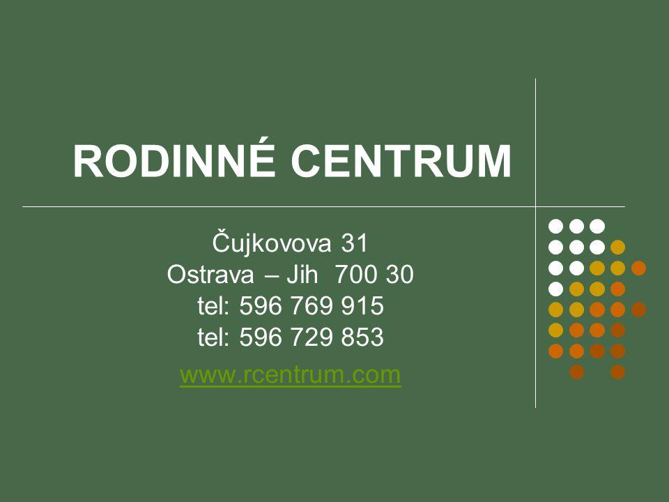RODINNÉ CENTRUM Čujkovova 31 Ostrava – Jih 700 30 tel: 596 769 915 tel: 596 729 853 www.rcentrum.com