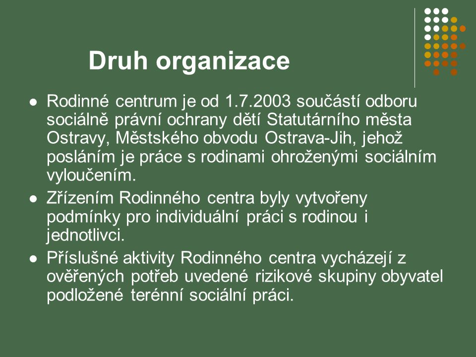 Druh organizace Rodinné centrum je od 1.7.2003 součástí odboru sociálně právní ochrany dětí Statutárního města Ostravy, Městského obvodu Ostrava-Jih,