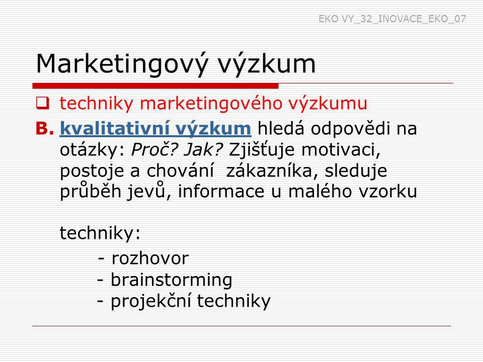 Marketingový výzkum  techniky marketingového výzkumu B.kvalitativní výzkum hledá odpovědi na otázky: Proč.