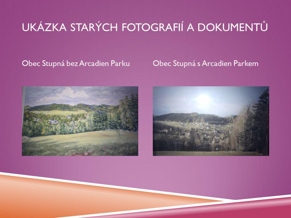UKÁZKA STARÝCH FOTOGRAFIÍ A DOKUMENTŮ Obec Stupná bez Arcadien ParkuObec Stupná s Arcadien Parkem