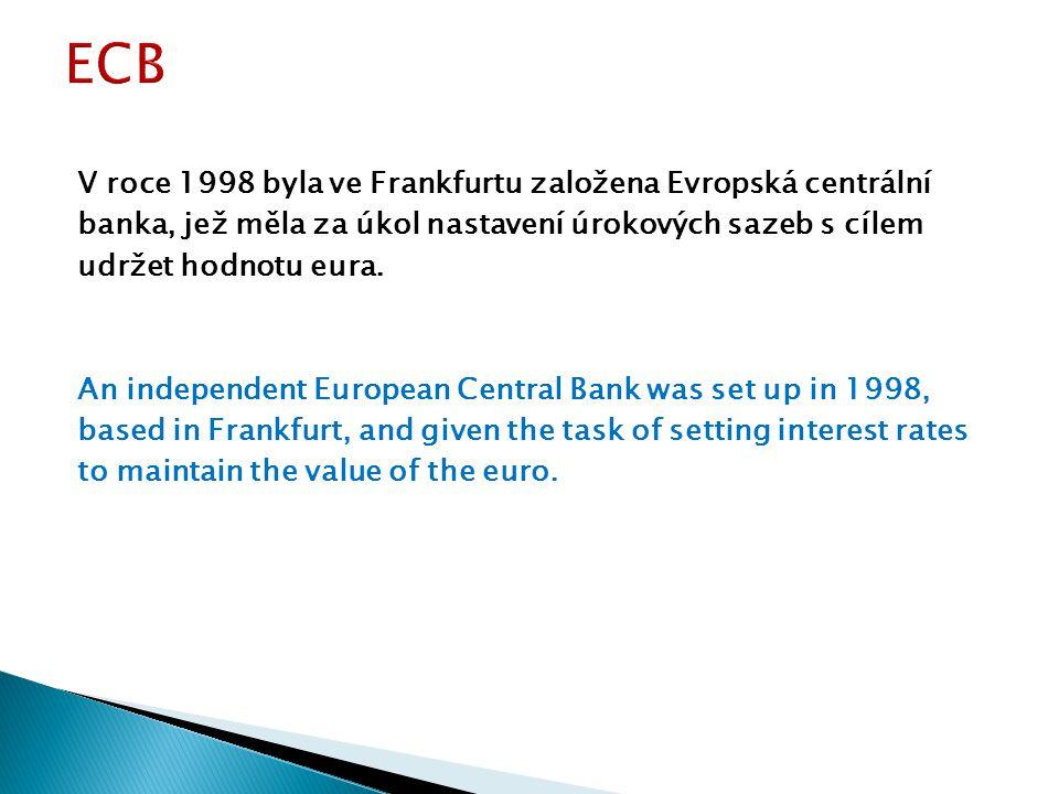 V roce 1998 byla ve Frankfurtu založena Evropská centrální banka, jež měla za úkol nastavení úrokových sazeb s cílem udržet hodnotu eura.