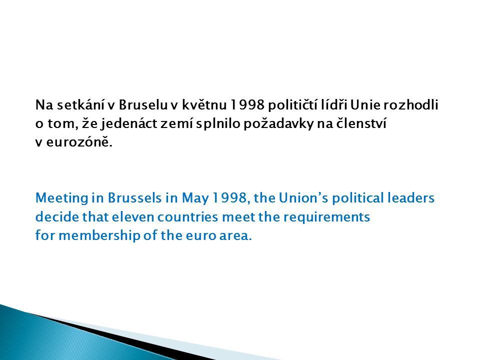 Na setkání v Bruselu v květnu 1998 političtí lídři Unie rozhodli o tom, že jedenáct zemí splnilo požadavky na členství v eurozóně.