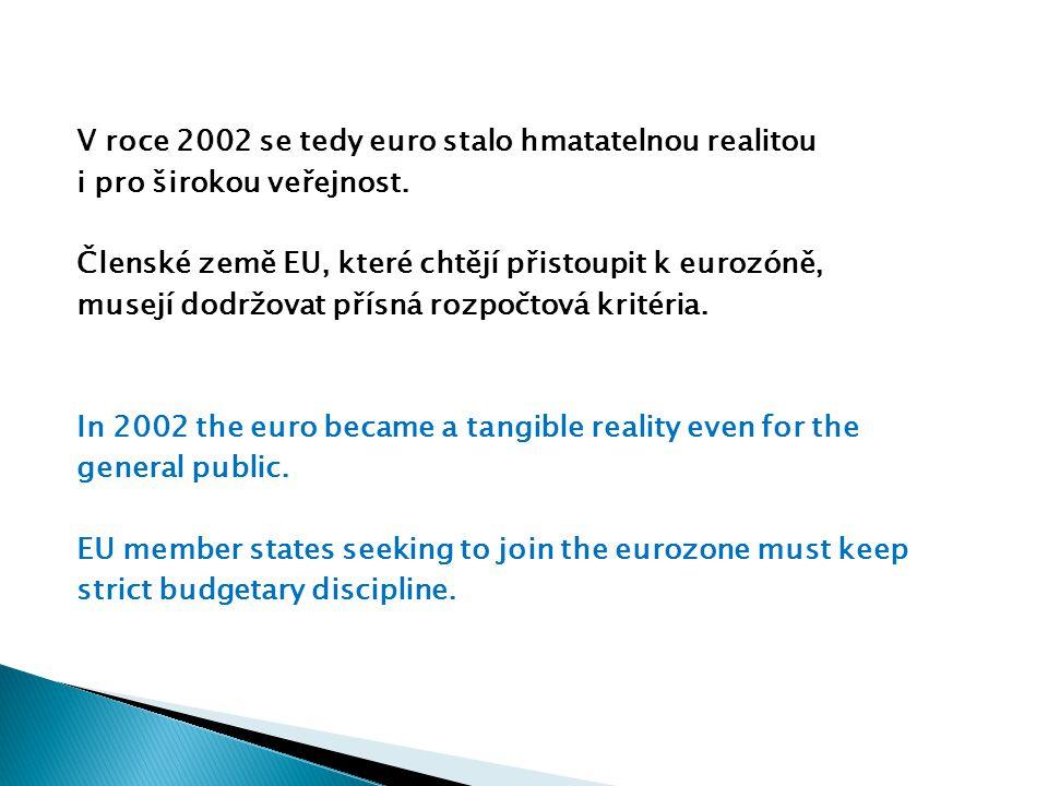 V roce 2002 se tedy euro stalo hmatatelnou realitou i pro širokou veřejnost.
