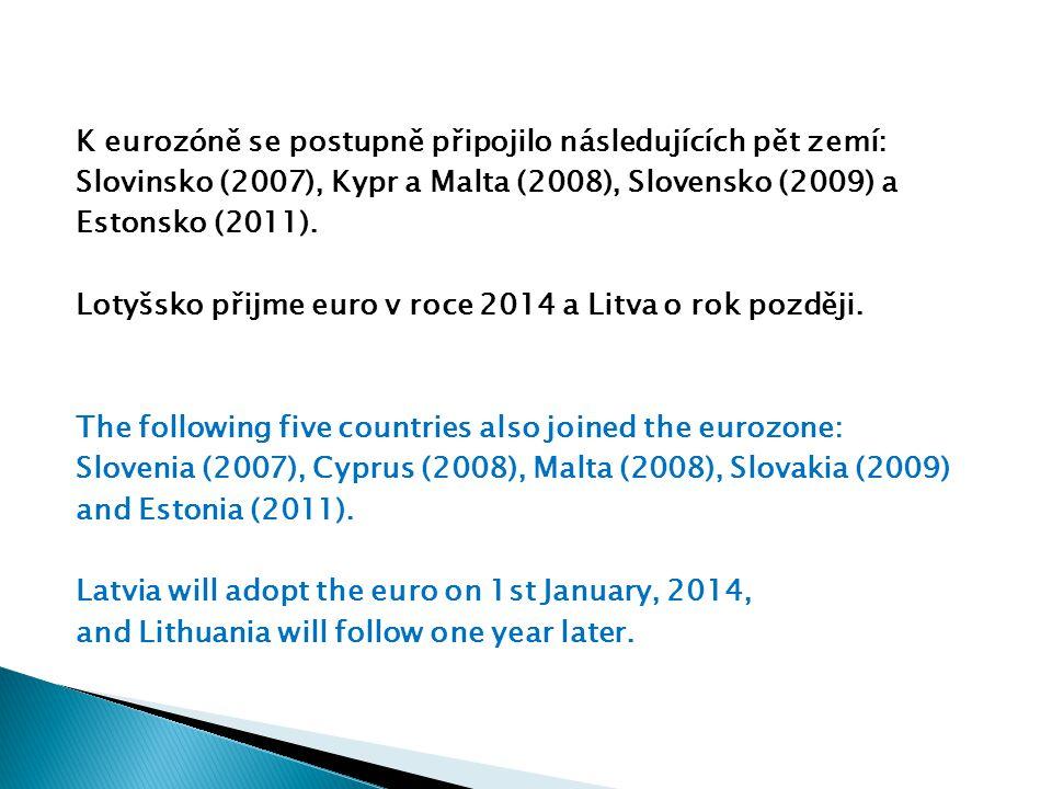 K eurozóně se postupně připojilo následujících pět zemí: Slovinsko (2007), Kypr a Malta (2008), Slovensko (2009) a Estonsko (2011).