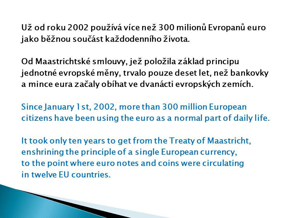Už od roku 2002 používá více než 300 milionů Evropanů euro jako běžnou součást každodenního života.