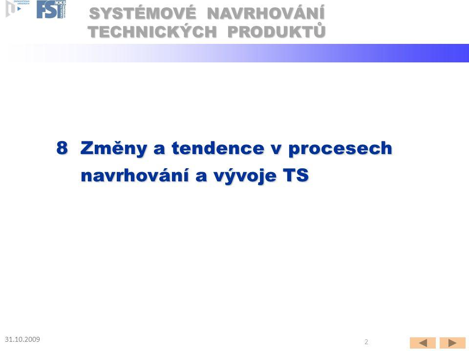 8 Změny a tendence v procesech navrhování a vývoje TS 31.10.2009 SYSTÉMOVÉ NAVRHOVÁNÍ TECHNICKÝCH PRODUKTŮ 2