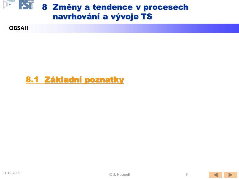 OBSAH 8 Změny a tendence v procesech navrhování a vývoje TS navrhování a vývoje TS Základní poznatky 8.1 Základní poznatky 31.10.2009 © S. Hosnedl 3