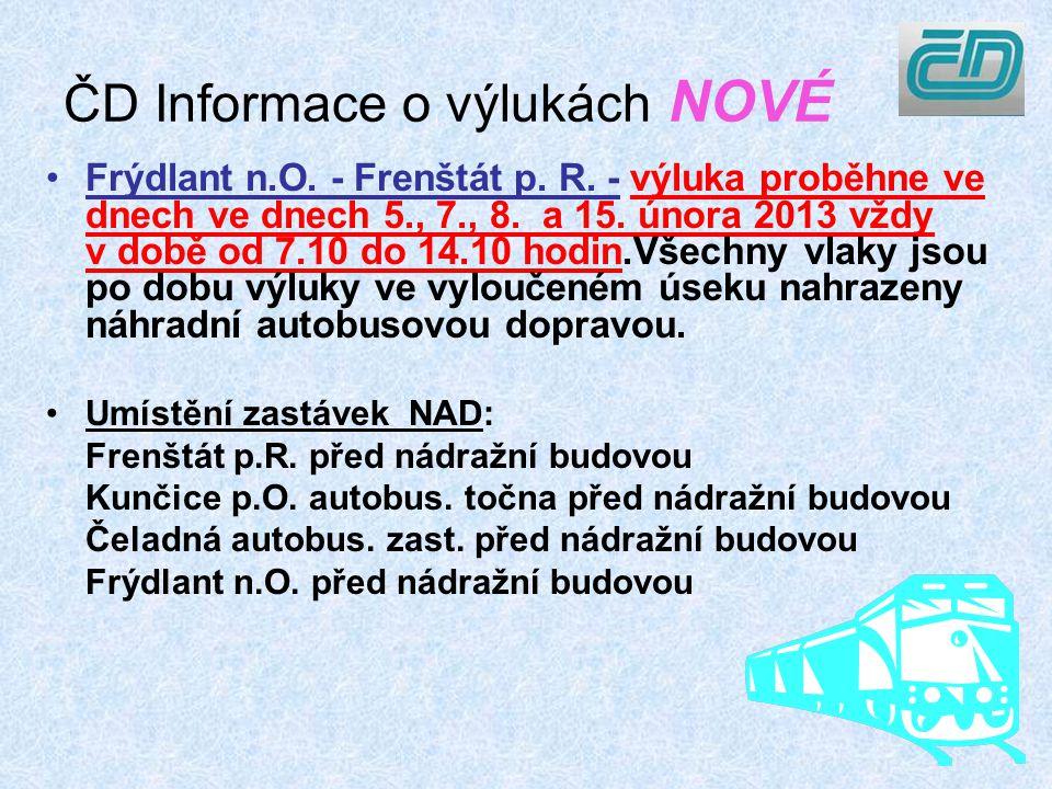 ČD Informace o výlukách NOVÉ Frýdlant n.O. - Frenštát p. R. - výluka proběhne ve dnech ve dnech 5., 7., 8. a 15. února 2013 vždy v době od 7.10 do 14.