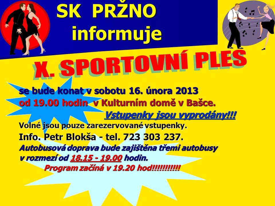 SK PRŽNO informuje se bude konat v sobotu 16. února 2013 od 19.00 hodin v Kulturním domě v Bašce. Vstupenky jsou vyprodány!!! Vstupenky jsou vyprodány