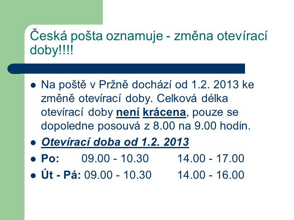 Česká pošta oznamuje - změna otevírací doby!!!! Na poště v Pržně dochází od 1.2. 2013 ke změně otevírací doby. Celková délka otevírací doby není kráce