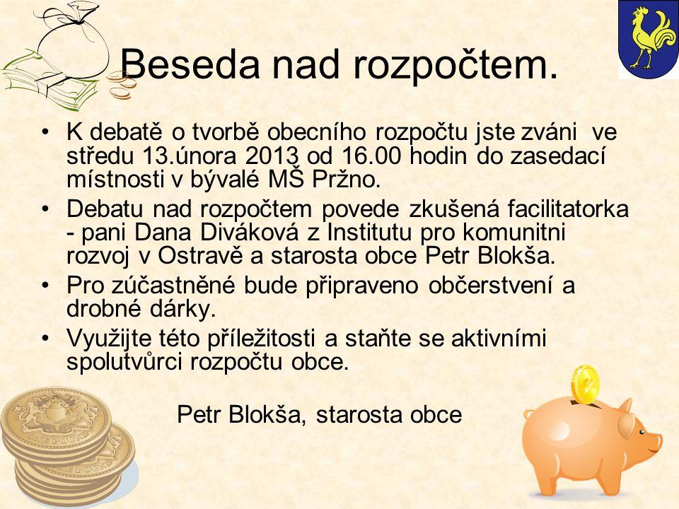 Beseda nad rozpočtem. K debatě o tvorbě obecního rozpočtu jste zváni ve středu 13.února 2013 od 16.00 hodin do zasedací místnosti v bývalé MŠ Pržno. D