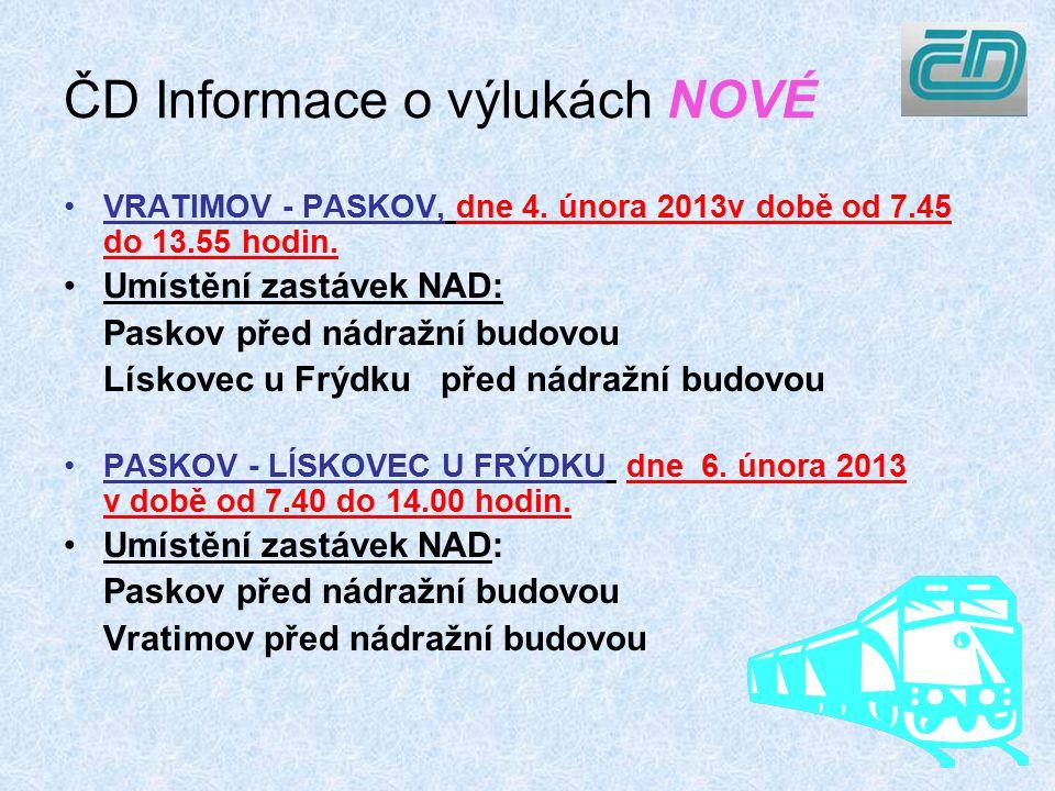 ČD Informace o výlukách NOVÉ VRATIMOV - PASKOV, dne 4. února 2013v době od 7.45 do 13.55 hodin. Umístění zastávek NAD: Paskov před nádražní budovou Lí
