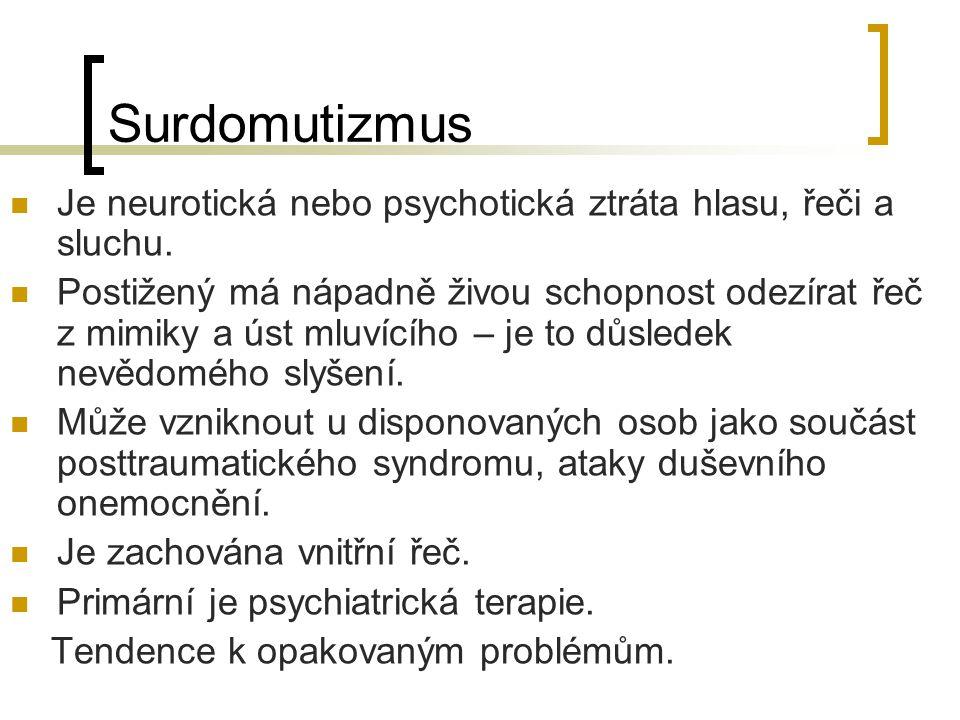 Surdomutizmus Je neurotická nebo psychotická ztráta hlasu, řeči a sluchu. Postižený má nápadně živou schopnost odezírat řeč z mimiky a úst mluvícího –