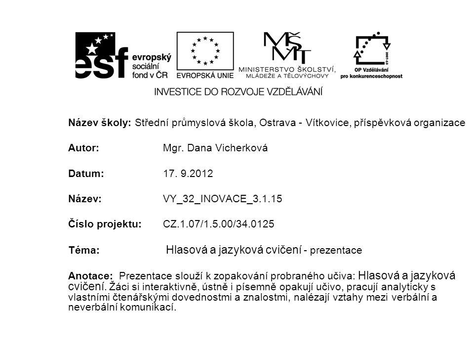 Verbální a neverbální komunikace v praxi Hlasová a jazyková cvičení - prezentace Autor: Mgr.