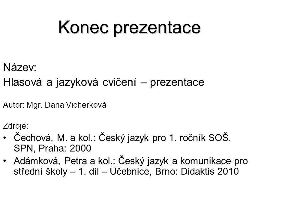 Konec prezentace Název: Hlasová a jazyková cvičení – prezentace Autor: Mgr.