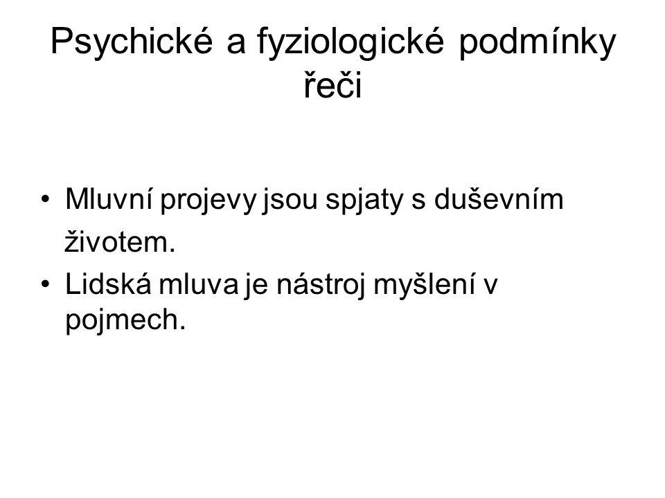 Psychické a fyziologické podmínky řeči Mluvní projevy jsou spjaty s duševním životem.
