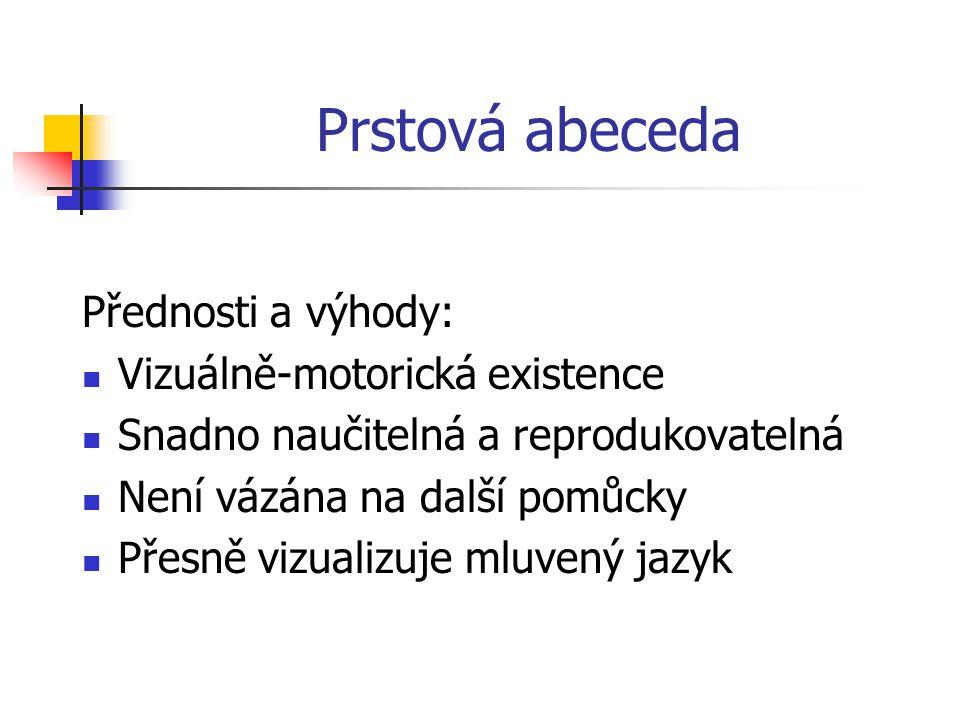 Prstová abeceda = daktylní abeceda, daktylotika, daktyl Prstová abeceda = vizuálně-motorická komunikační forma (systém), při které se užívá různých po