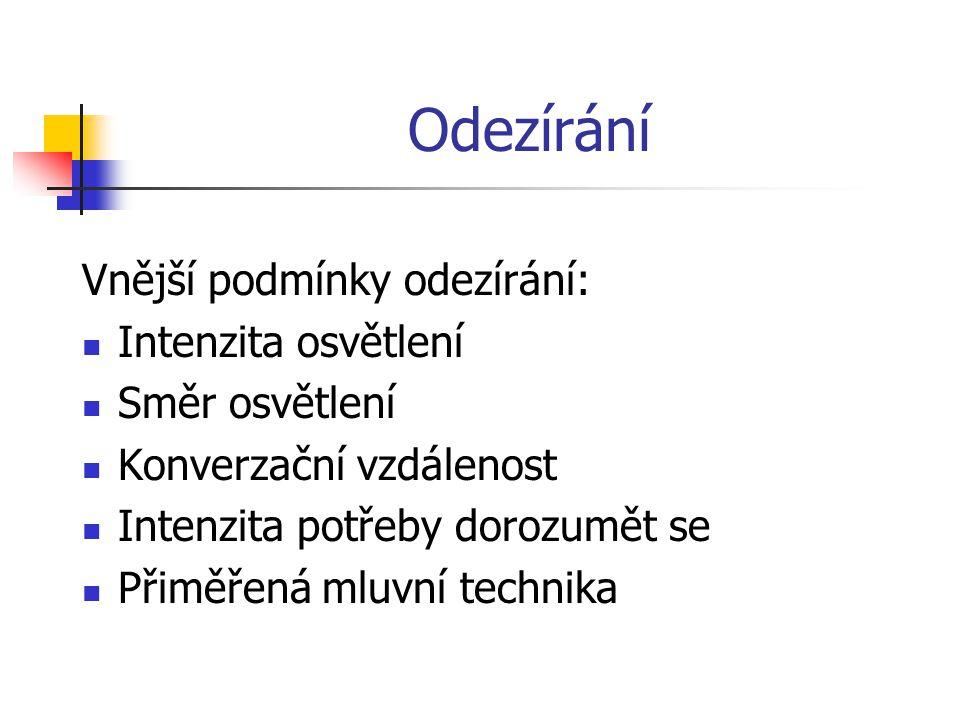 Odezírání Kinémy = faciální obrazy hlásek 11 kinémů pro všechny české hlásky 4 kinémy pro samohlásky 7 kinémů pro souhlásky Jiný vizuální obraz izolov