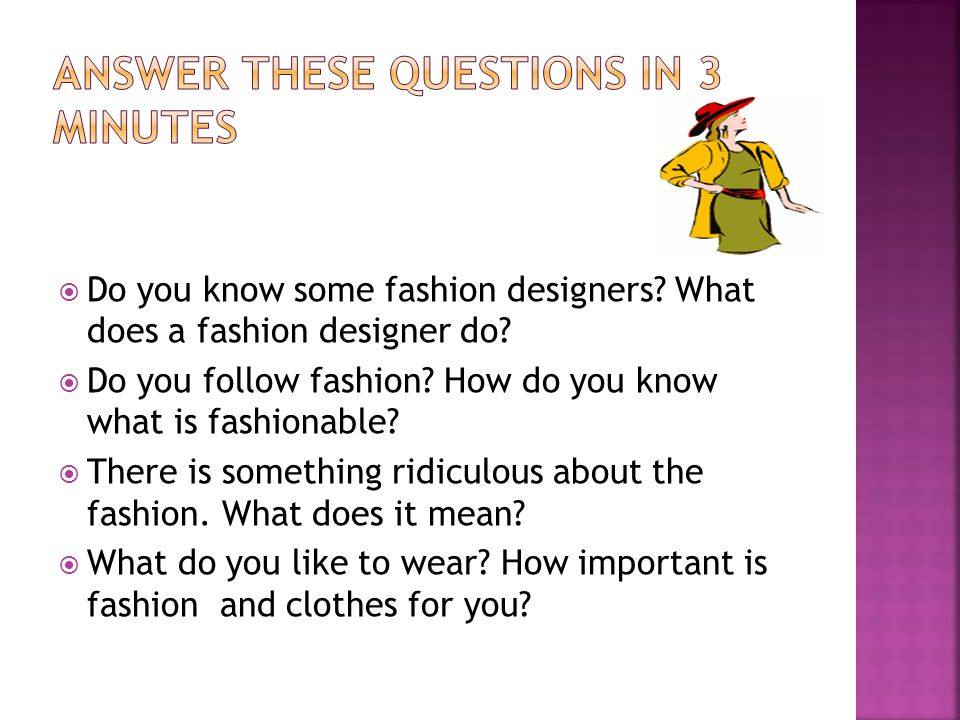 Do you know some fashion designers. What does a fashion designer do.