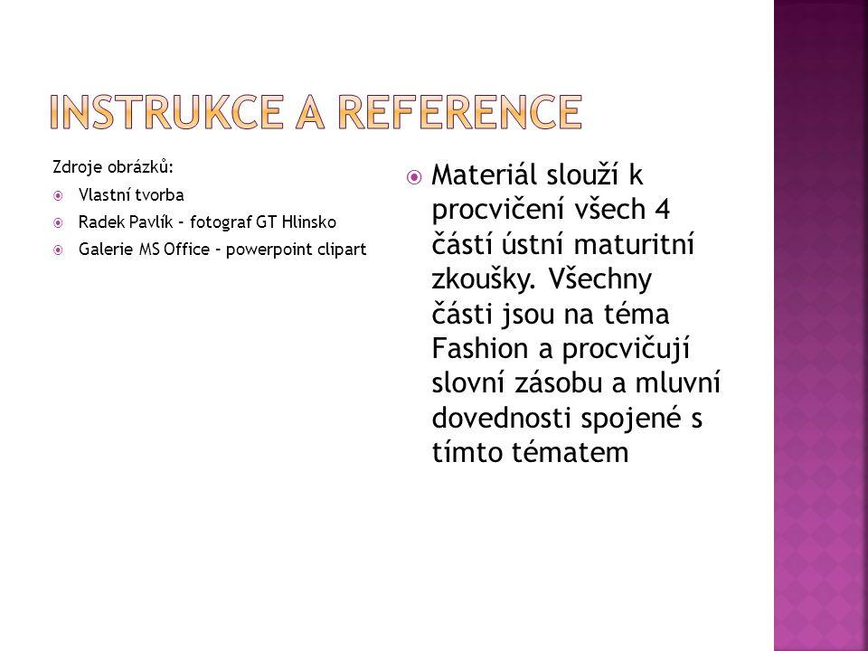 Zdroje obrázků:  Vlastní tvorba  Radek Pavlík – fotograf GT Hlinsko  Galerie MS Office – powerpoint clipart  Materiál slouží k procvičení všech 4 částí ústní maturitní zkoušky.