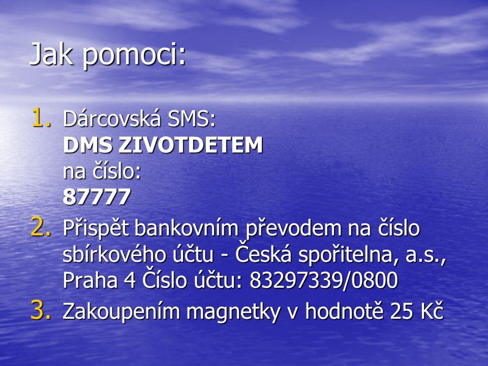 Jak pomoci: 1. Dárcovská SMS: DMS ZIVOTDETEM na číslo: 87777 2. Přispět bankovním převodem na číslo sbírkového účtu - Česká spořitelna, a.s., Praha 4
