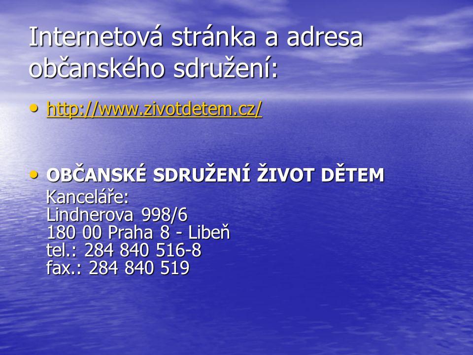 Internetová stránka a adresa občanského sdružení: http://www.zivotdetem.cz/ http://www.zivotdetem.cz/ http://www.zivotdetem.cz/ OBČANSKÉ SDRUŽENÍ ŽIVO