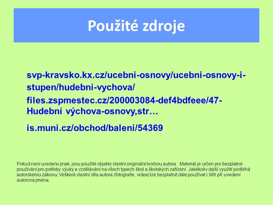 Použité zdroje svp-kravsko.kx.cz/ucebni-osnovy/ucebni-osnovy-i- stupen/hudebni-vychova/ files.zspmestec.cz/200003084-def4bdfeee/47- Hudební výchova-osnovy,str… is.muni.cz/obchod/baleni/54369 Pokud není uvedeno jinak, jsou použité objekty vlastní originální tvorbou autora.