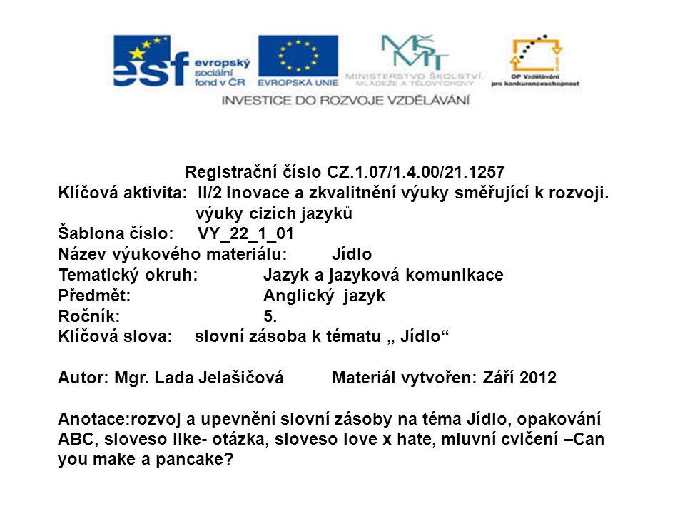 Registrační číslo CZ.1.07/1.4.00/21.1257 Klíčová aktivita: II/2 Inovace a zkvalitnění výuky směřující k rozvoji. výuky cizích jazyků Šablona číslo: VY