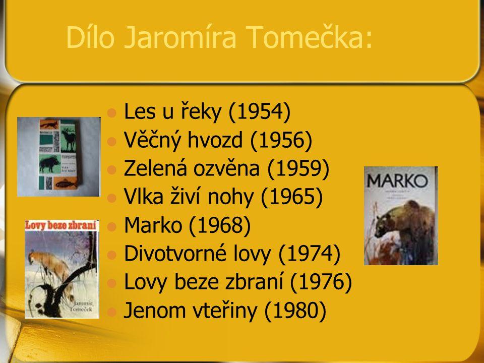 Dílo Jaromíra Tomečka: Les u řeky (1954) Věčný hvozd (1956) Zelená ozvěna (1959) Vlka živí nohy (1965) Marko (1968) Divotvorné lovy (1974) Lovy beze z