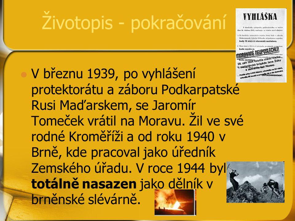 Životopis - pokračování V březnu 1939, po vyhlášení protektorátu a záboru Podkarpatské Rusi Maďarskem, se Jaromír Tomeček vrátil na Moravu. Žil ve své
