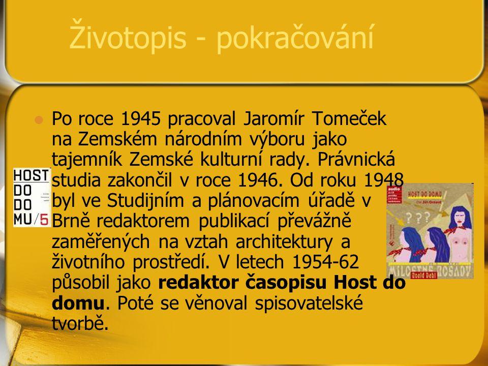 Životopis - pokračování Po roce 1945 pracoval Jaromír Tomeček na Zemském národním výboru jako tajemník Zemské kulturní rady. Právnická studia zakončil