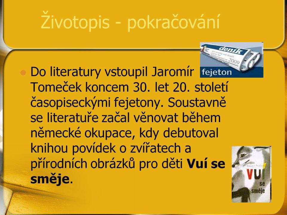 Životopis - pokračování Jako novinář přispíval Jaromír Tomeček do mnoha periodik: v roce 1934 debutovat fejetonem Rozhovory Podkarpatských hlasech, v letech 1935 - 43 psal do Lidových novin črty, na jejichž základě vznikla kniha Vuí se směje.