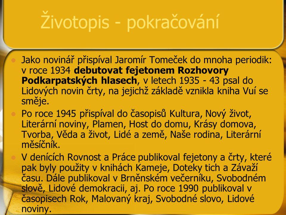 Životopis - pokračování Jako novinář přispíval Jaromír Tomeček do mnoha periodik: v roce 1934 debutovat fejetonem Rozhovory Podkarpatských hlasech, v