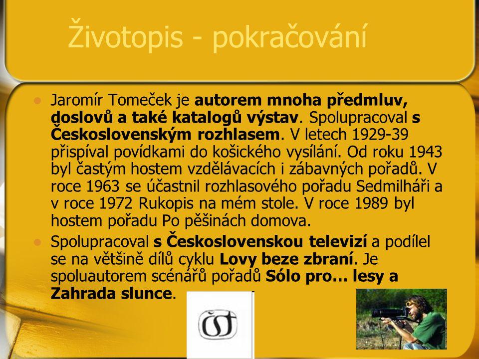 Životopis - pokračování Jaromír Tomeček je autorem mnoha předmluv, doslovů a také katalogů výstav. Spolupracoval s Československým rozhlasem. V letech