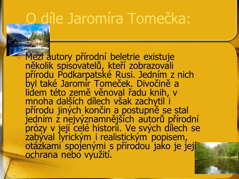 Dílo Jaromíra Tomečka: Les u řeky (1954) Věčný hvozd (1956) Zelená ozvěna (1959) Vlka živí nohy (1965) Marko (1968) Divotvorné lovy (1974) Lovy beze zbraní (1976) Jenom vteřiny (1980)