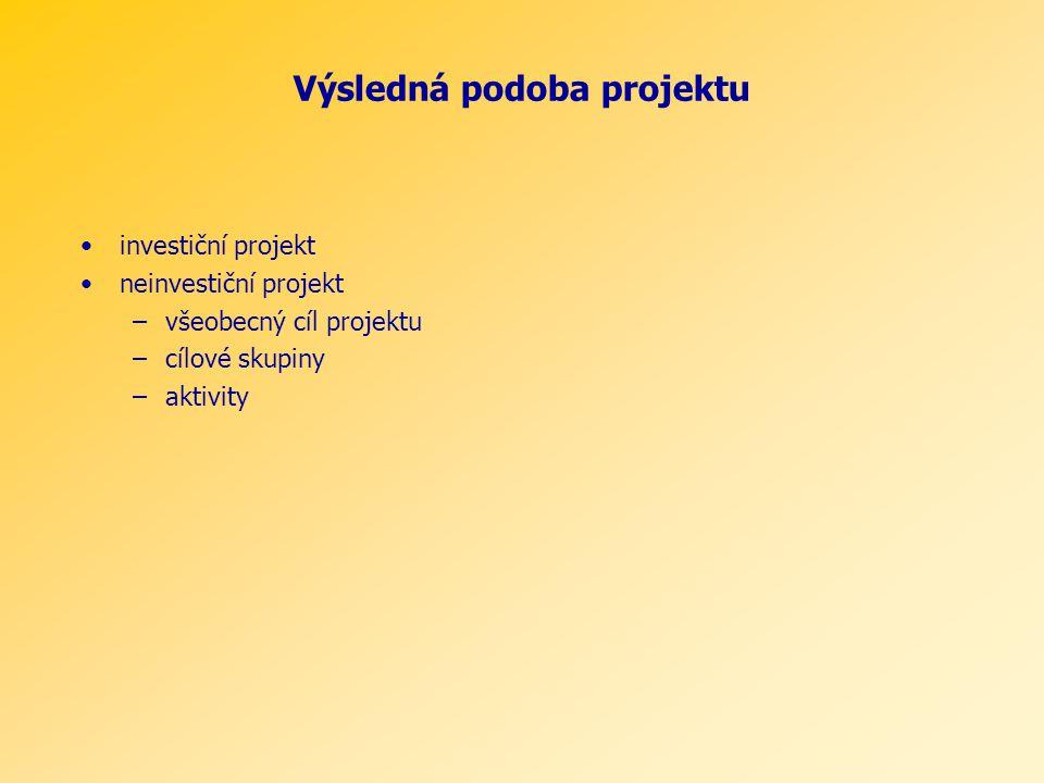 Výsledná podoba projektu investiční projekt neinvestiční projekt –všeobecný cíl projektu –cílové skupiny –aktivity