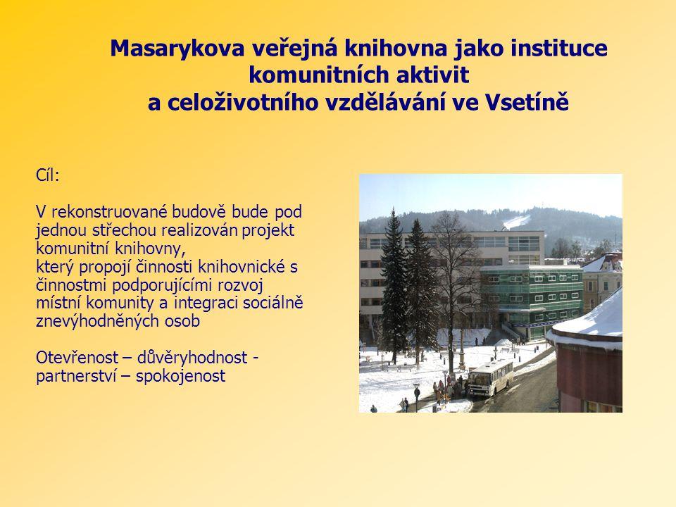 Masarykova veřejná knihovna jako instituce komunitních aktivit a celoživotního vzdělávání ve Vsetíně Cíl: V rekonstruované budově bude pod jednou stře