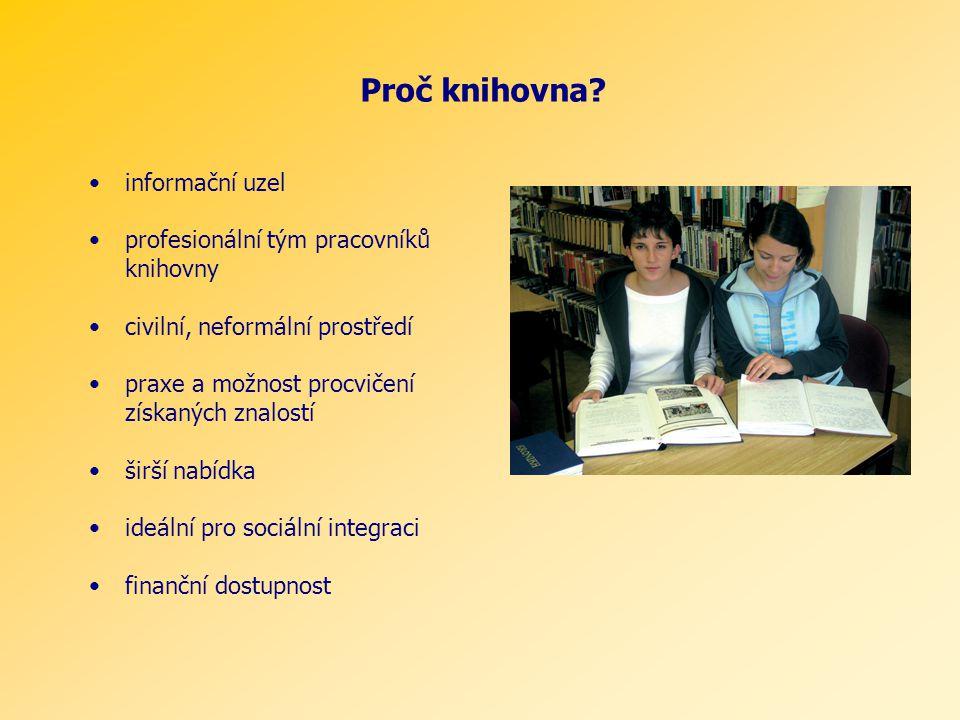 informační uzel profesionální tým pracovníků knihovny civilní, neformální prostředí praxe a možnost procvičení získaných znalostí širší nabídka ideální pro sociální integraci finanční dostupnost Proč knihovna