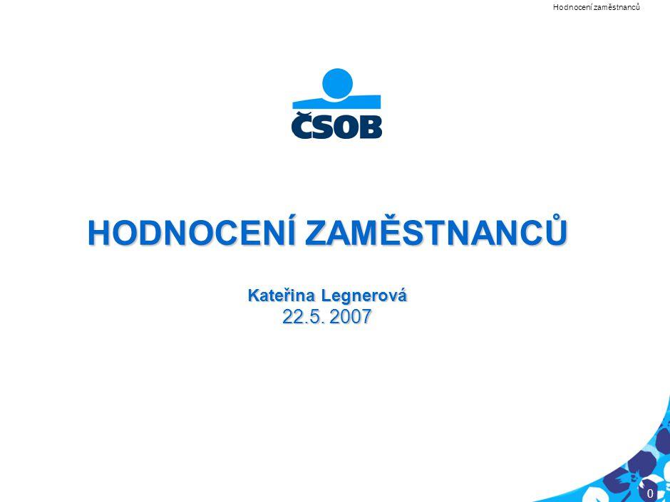 PRG-CQQ006-20050201-12040P1E 0 HODNOCENÍ ZAMĚSTNANCŮ Kateřina Legnerová 22.5. 2007 Hodnocení zaměstnanců