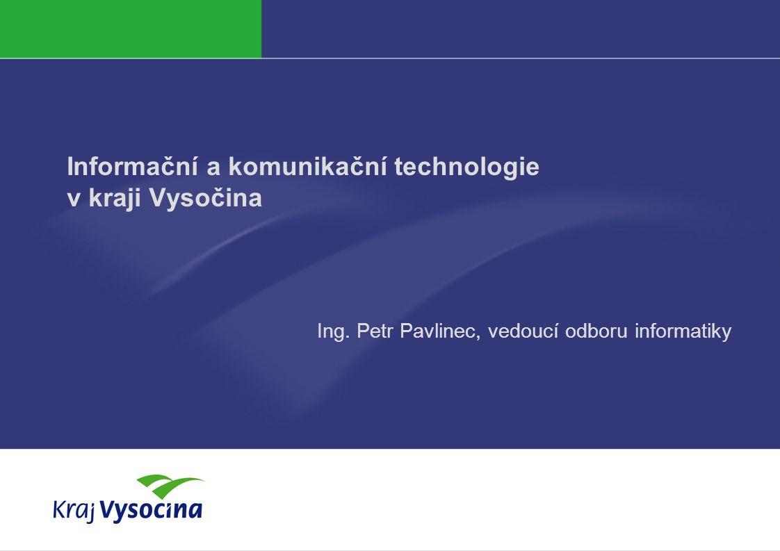 PREZENTUJÍCÍ Informační a komunikační technologie v kraji Vysočina Ing. Petr Pavlinec, vedoucí odboru informatiky