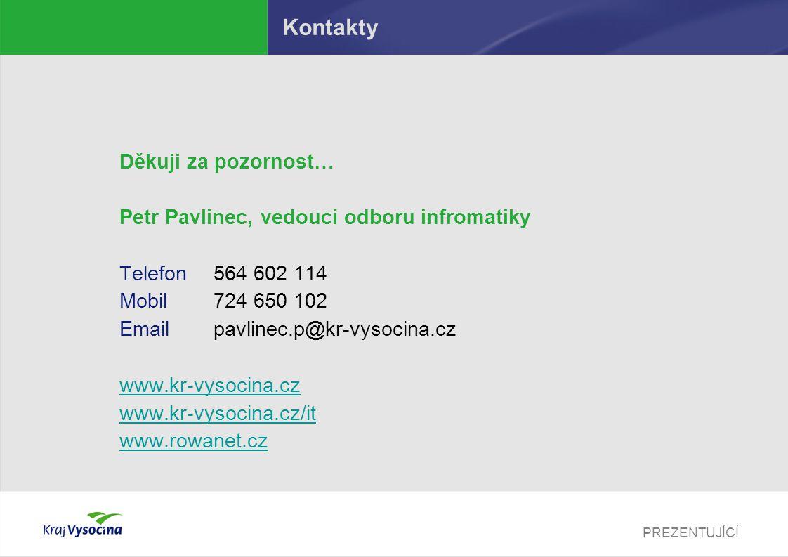 PREZENTUJÍCÍ Kontakty Děkuji za pozornost… Petr Pavlinec, vedoucí odboru infromatiky Telefon564 602 114 Mobil724 650 102 Emailpavlinec.p@kr-vysocina.c