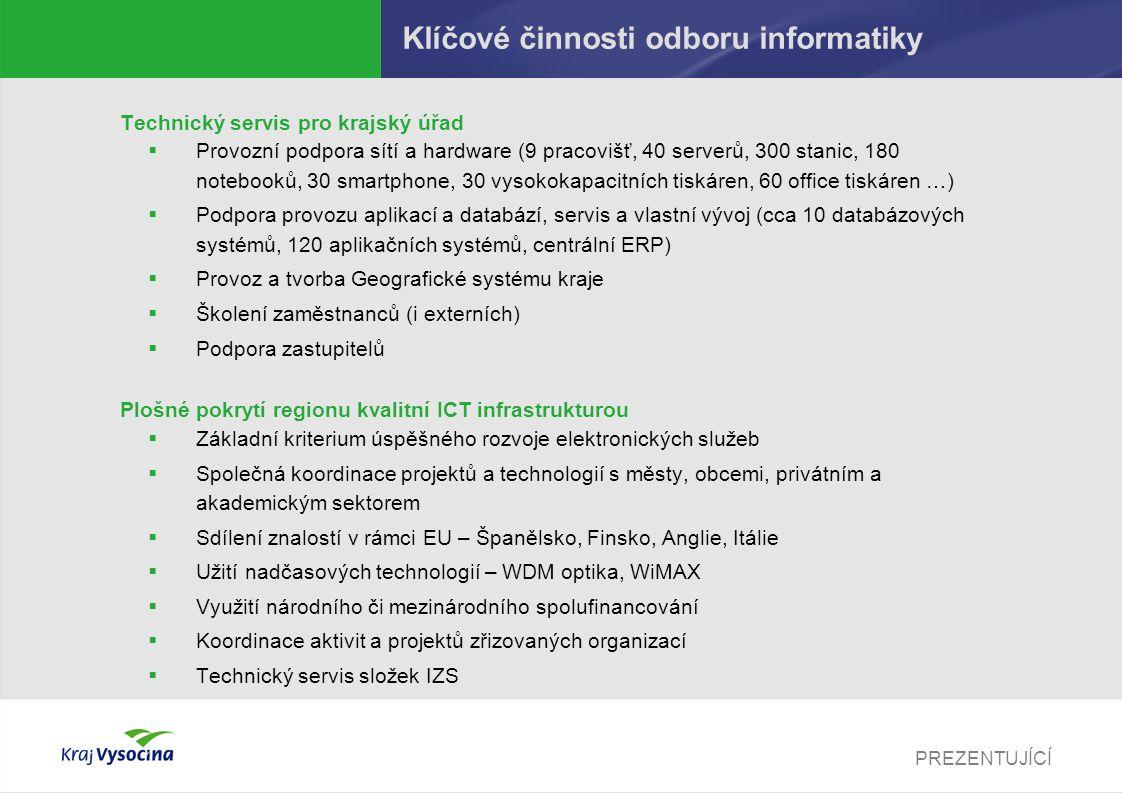 PREZENTUJÍCÍ Klíčové činnosti odboru informatiky Technický servis pro krajský úřad  Provozní podpora sítí a hardware (9 pracovišť, 40 serverů, 300 st