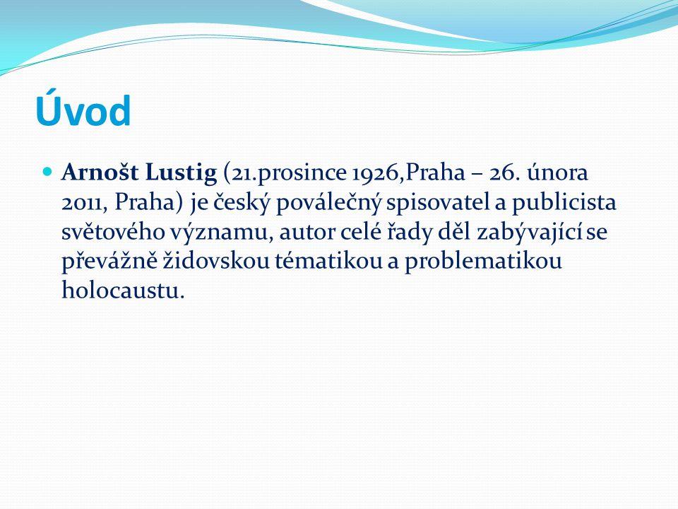 Úvod Arnošt Lustig (21.prosince 1926,Praha – 26. února 2011, Praha) je český poválečný spisovatel a publicista světového významu, autor celé řady děl