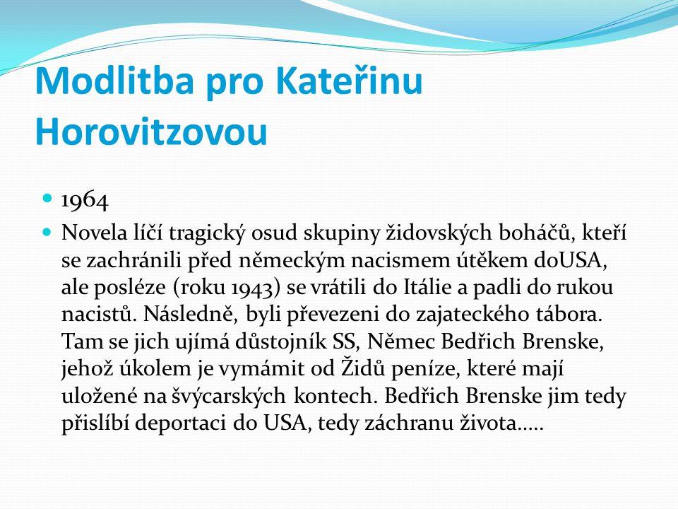 Modlitba pro Kateřinu Horovitzovou 1964 Novela líčí tragický osud skupiny židovských boháčů, kteří se zachránili před německým nacismem útěkem doUSA,