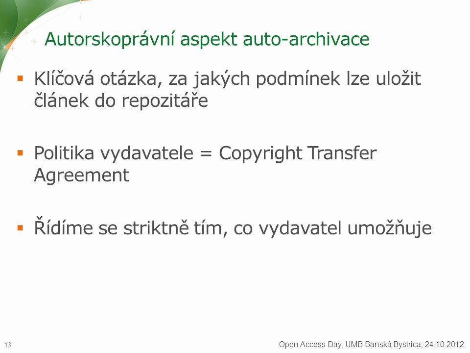 Autorskoprávní aspekt auto-archivace  Klíčová otázka, za jakých podmínek lze uložit článek do repozitáře  Politika vydavatele = Copyright Transfer Agreement  Řídíme se striktně tím, co vydavatel umožňuje 13 Open Access Day, UMB Banská Bystrica, 24.10.2012
