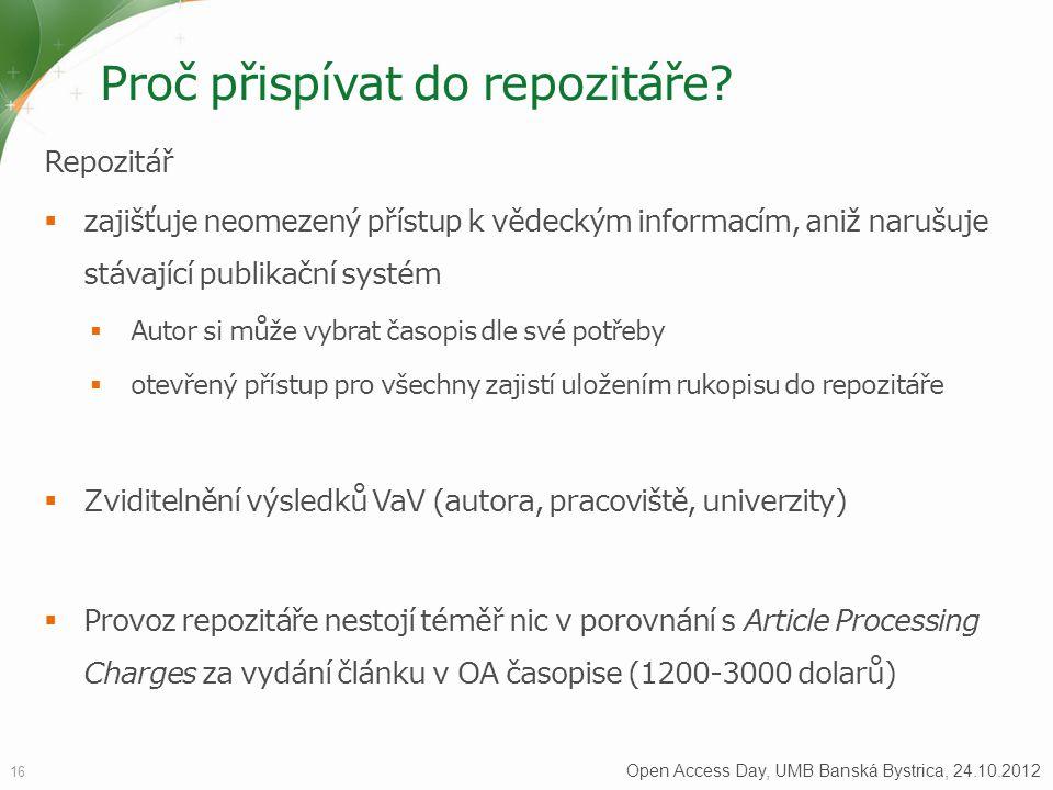 Proč přispívat do repozitáře? 16 Open Access Day, UMB Banská Bystrica, 24.10.2012 Repozitář  zajišťuje neomezený přístup k vědeckým informacím, aniž