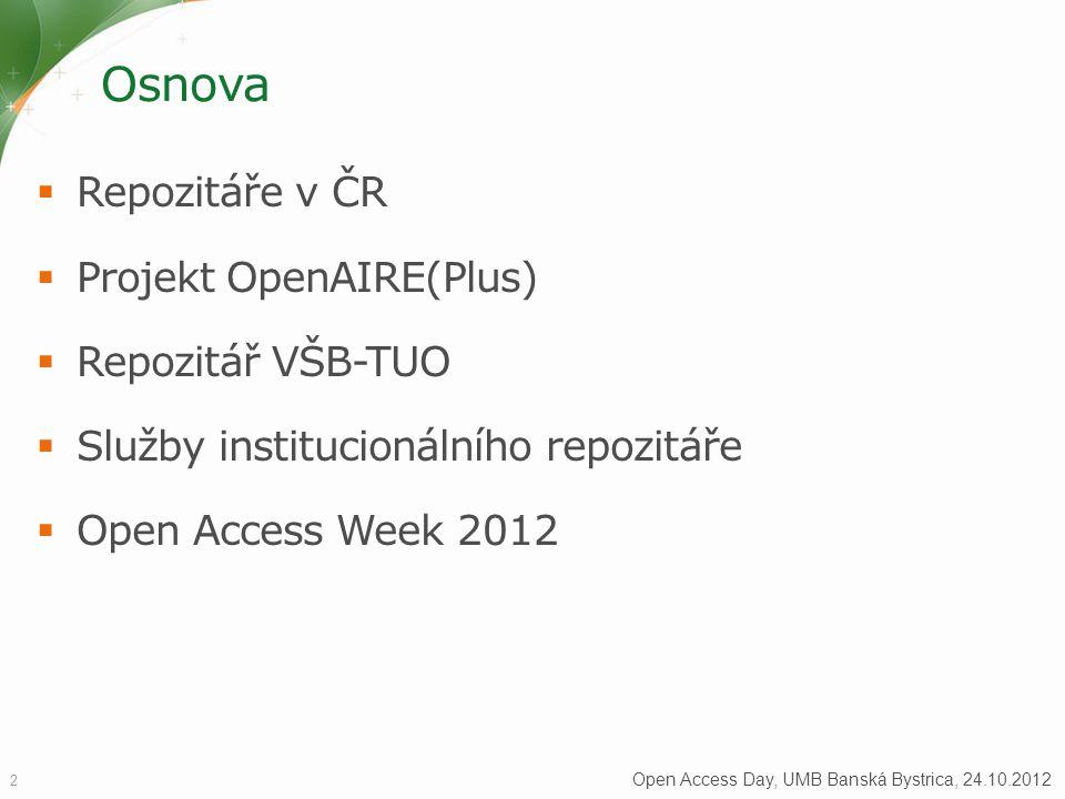 Osnova  Repozitáře v ČR  Projekt OpenAIRE(Plus)  Repozitář VŠB-TUO  Služby institucionálního repozitáře  Open Access Week 2012 2 Open Access Day,