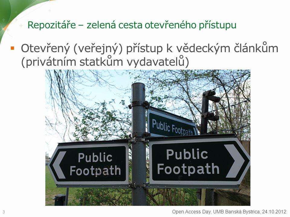 Repozitáře – zelená cesta otevřeného přístupu  Otevřený (veřejný) přístup k vědeckým článkům (privátním statkům vydavatelů) 3 Open Access Day, UMB Banská Bystrica, 24.10.2012